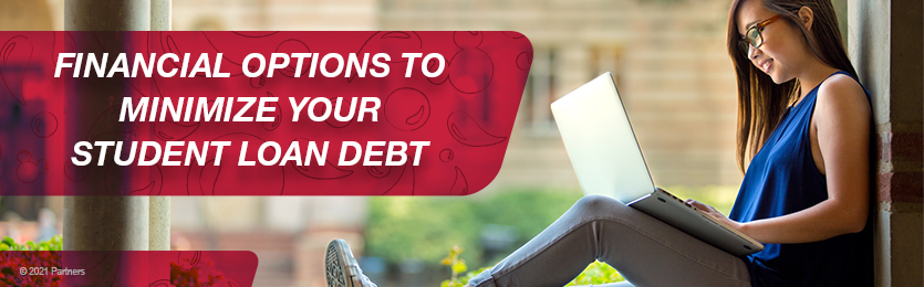 Financial Options to minimize your student loan debt